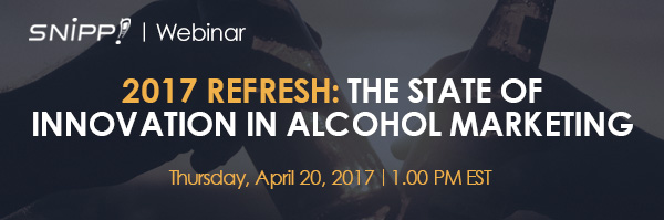 Snipp Webinar! 2017 REFRESH: THE STATE OF INNOVATION IN ALCOHOL MARKETING