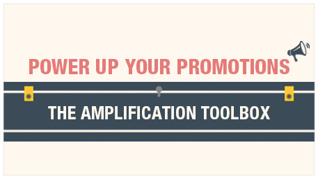 Power Up your Promotions – The Amplification Toolbox