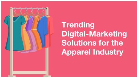 Trending Digital Marketing Solutions for the Apparel Industry