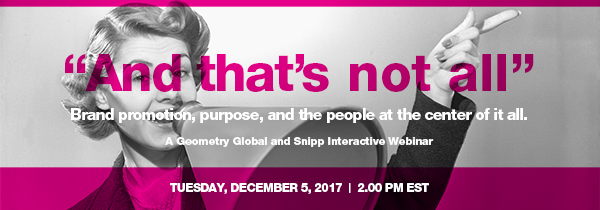 Snipp Webinar! Brand Promotion, Purpose, and People at the Center of it All