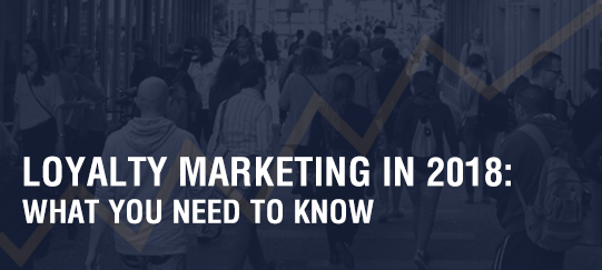 Loyalty Marketing in 2018: What You Need to Know