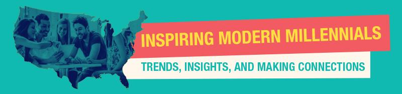 INSPIRING MODERN MILLENNIALS – Trends, Insights, and Making Connections