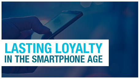 Lasting Loyalty – In the Smartphone Age