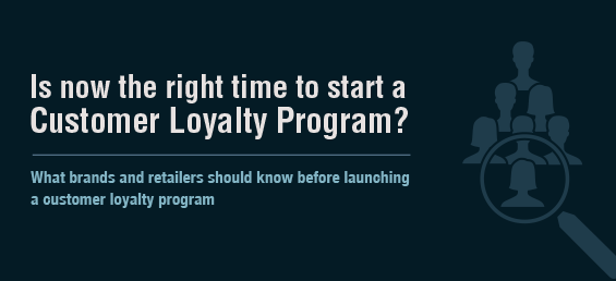 Is Now The Right Time to Start a Customer Loyalty Program?