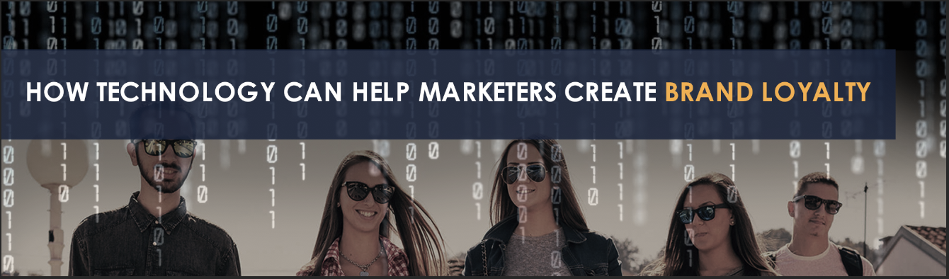 How Technology Can Help Marketers Create Brand Loyalty