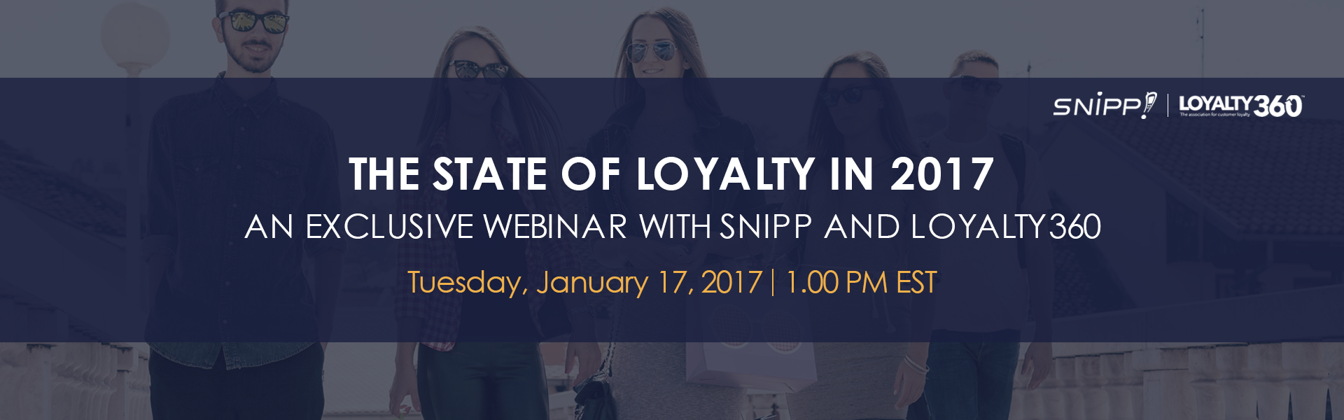 WEBINAR! THE STATE OF LOYALTY IN 2017 – WITH SNIPP AND LOYALTY360
