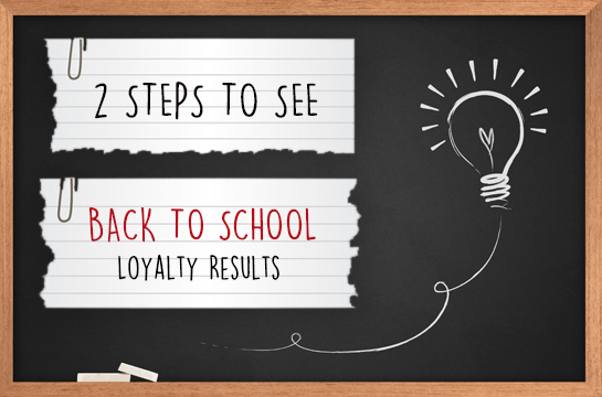 Two Steps to See Real Back-To-School Loyalty Results