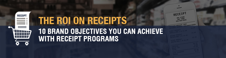THE ROI ON RECEIPTS – 10 Brand Objectives You Can Achieve With Receipt Programs