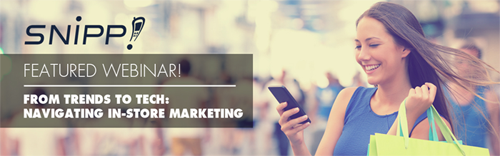 Snipp Webinar! From Tech to Trends: Navigating In-Store Marketing