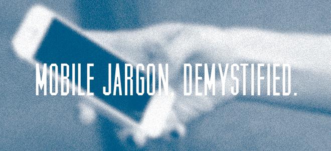 Mobile Jargon Demystified